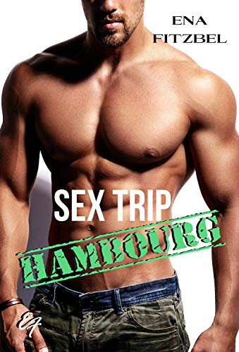 Sex Trip - Hambourg: No limit (Tome 3) par Ena Fitzbel
