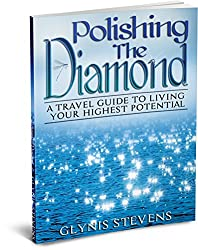 Polishing the Diamond: A Travel Guide to Living Your Highest Potential