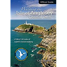 Walking the Isle of Anglesey Coastal Path - Official Guide: 200km/125 Miles of Superb Coastal Walking