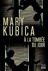 À la tombée du jour par Mary Kubica