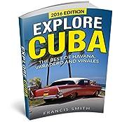 Cuba: Explore Cuba. The best of Havana, Varadero and Viñales. (Cuba Travel Guide, Cuba Night Life, Cuban Cigars, Cuba Embargo, Cuban Cuisine) (English Edition)