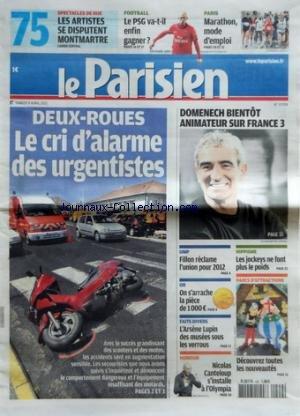 PARISIEN (LE) [No 20708] du 09/04/2011 - DEUX-ROUES / LE CRI D'ALARME DES URGENTISTES - NICOLAS CANTELOUP S'INSTALLE A L'OLYMPIA - UMP / FILLON RECLEMA L'UNION POUR 2012 - LES SPORTS / LES JOCKEYS - DOMENECH BIENTOT ANIMATEUR SUR FRANCE 3 - MARATHON DE PARIS - LE PSG par Collectif