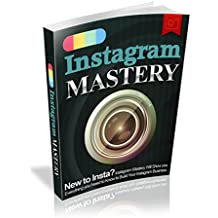Instagram Mastery: Social media has become the most widespread marketing platform to boost sales for your products. (English Edition)