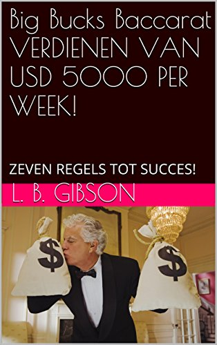 Big Bucks Baccarat  VERDIENEN VAN USD 5000 PER WEEK!: ZEVEN REGELS TOT SUCCES! (Dutch Edition) -