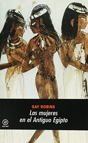 Las mujeres en el Antiguo Egipto (Universitaria) por Gay Robins