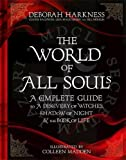 The World of All Souls: A Complete Guide to A Discovery of Witches, Shadow of Night a...