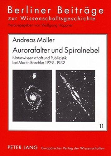 Aurorafalter und Spiralnebel: Naturwissenschaft und Publizistik bei Martin Raschke 1929-1932 (Berliner Beiträge zur Wissens- und Wissenschaftsgeschichte)