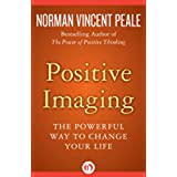 Positive Imaging: The Powerful Way to Change Your Life (English Edition)