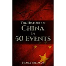 The History of China in 50 Events: (Opium Wars - Marco Polo - Sun Tzu - Confucius - Forbidden City - Terracotta Army - Boxer Rebellion) (History by Country Timeline Book 2) (English Edition)