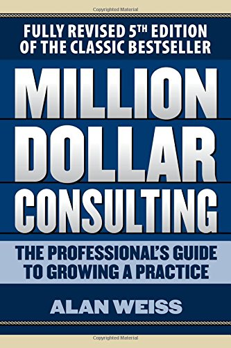 million-dollar-consulting-the-professionals-guide-to-growing-a-practice-fifth-edition