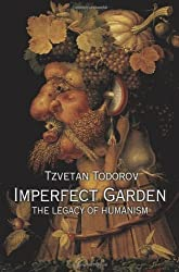 Imperfect Garden: The Legacy of Humanism by Tzvetan Todorov (2002-04-14)