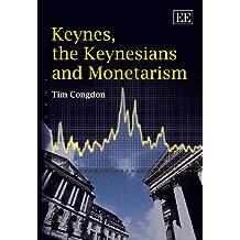 Keynes, the Keynesians and Monetarism