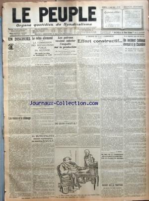 PEUPLE (LE) [No 81] du 25/03/1921 - UN DISCOURS - LES RUINES ET LE CHOMAGE PAR LEON JOUHAUX - LE REFUS ALLEMAND - LA COMMISSION DES REPARATIONS PUBLIE SA REPONSE - ELLE SIGNALE AUX ALLIES UN MANQUEMENT AU TRAITE - LA NOTE DE LA COMMISSION - L'ALLEMAGNE ET LES SANCTIONS ECONOMIQUES - 95 MUNICIPALITES ETAIENT REPRESENTEES AU MEETING DE LA C. G. T. - LES PATRONS VEULENT SABOTER L'ENQUETE SUR LA PRODUCTION - OR - C'EST A LA DEMANDE DE L'UN D'EUX QU'ELLE FUT INSTITUEE PAR LE BUREAU INTERNATIONAL DU