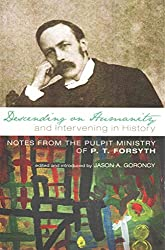 [(Descending on Humanity and Intervening in History : Notes from the Pulpit Ministry of P. T. Forsyth)] [By (author) P. T. Forsyth ] published on (October, 2013)