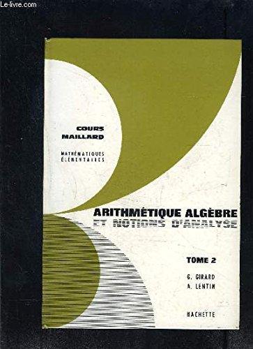 COURS MAILLARD- MATHEMATIQUES ELEMENTAIRES- ARITHMETIQUE ALGEBRE ET NOTIONS D ANALYSE- TOME 2