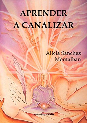 Aprender a canalizar (Ecologia Mental) por Alicia Sánchez Montalban