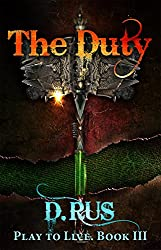 The Duty (LitRPG: Play to Live: Book # 3)