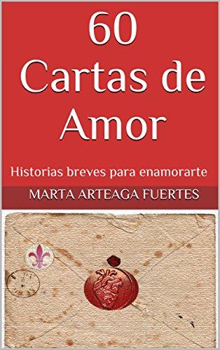 60 Cartas de Amor: Historias breves para enamorarte (Volúmen nº 1)