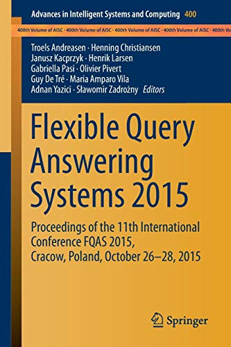 Flexible Query Answering Systems 2015: Proceedings of the 11th International Conference FQAS 2015, Cracow, Poland, October 26-28, 2015 (Advances in Intelligent Systems and Computing, Band 400) Internet Answering Systeme