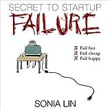 Secret to Startup Failure: Fail Fast. Fail Cheap. Fail Happy. (English Edition)