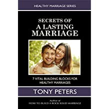 SECRETS OF A LASTING MARRIAGE: 7 VITAL BUILDING BLOCKS FOR HEALTHY MARRIAGES (Healthy Marriage Series)