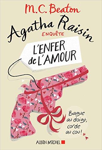 Agatha Raisin enquête 11 - L'enfer de l'amour par M. C. Beaton