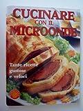 eBook Gratis da Scaricare CUCINARE CON IL MICROONDE Tante Ricette gustose e veloci Prima Edizione (PDF,EPUB,MOBI) Online Italiano