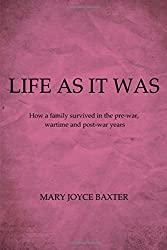Life As It Was: How a Family Survived in the Pre-war, Wartime and Post-war Years
