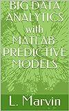 BIG DATA ANALYTICS with MATLAB: PREDICTIVE MODELS (English Edition)