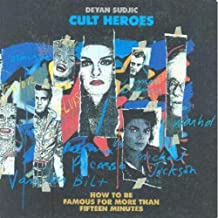 Cult Heroes: How to Be Famous for More Than Fifteen Minutes