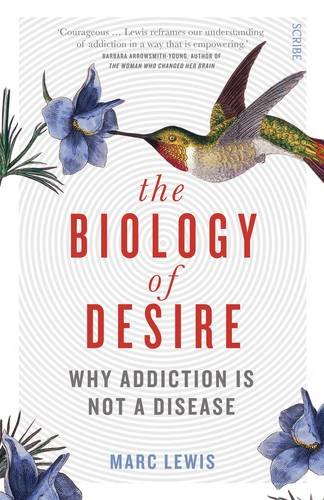 The Biology of Desire: Why Addiction is not a Disease por Marc Lewis