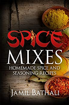 Spice Mixes: Recipes for Homemade Spice Blends and Seasonings (English Edition) di [Bathali, Jamil, Publishing, Iron Ring]