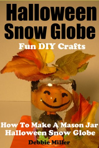 Halloween Snow Globe Fun DIY Crafts (How to Make A Mason Jar Halloween Snow Globe) (English Edition)