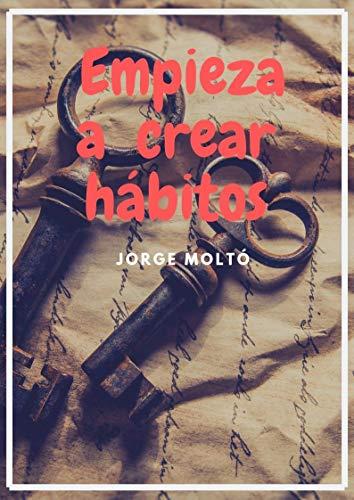 Empieza a generar hábitos: Dirige tu vida con el poder de tus ...