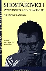 Shostakovich Symphonies and Concertos - An Owner's Manual: Unlocking the Masters Series by David Hurwitz (2006-05-01)