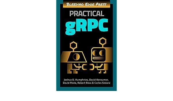 Practical gRPC eBook: Joshua Humphries, David Konsumer