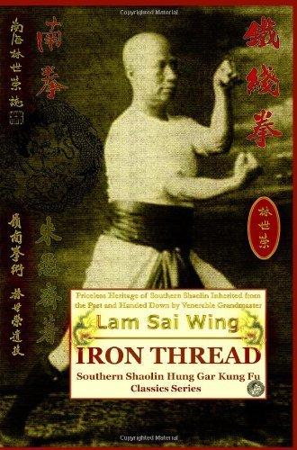Iron Thread. Southern Shaolin Hung Gar Kung Fu Classics Series by Lam Sai Wing (2008-12-15)
