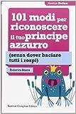 Scarica Libro 101 modi per riconoscere il tuo principe azzurro senza dover baciare tutti i rospi (PDF,EPUB,MOBI) Online Italiano Gratis