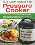 The New Complete Pressure Cooker: Get the Best from Your Electric or Stovetop