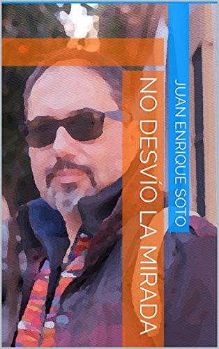 No desvío la mirada por Juan Enrique Soto