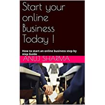 Start your online Business Today !: How to start an online business step by step Guide (1) (English Edition)