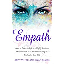 Empath : How to Thrive in Life as a Highly Sensitive - The Ultimate Guide to Understanding and Embracing Your Gift  (Empath Series Book 1) (English Edition)