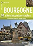 BOURGOGNE, 50 SITES INCONTOURNABLES