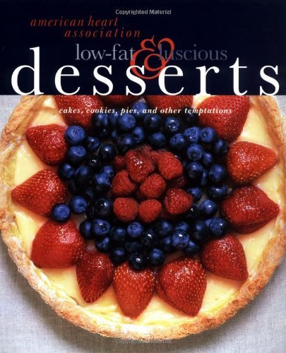 american-heart-association-low-fat-luscious-desserts-cakes-cookies-pies-and-other-temptations-by-ame