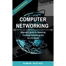 Computer Networking:  Beginner's guide for Mastering Computer Networking and the OSI Model (Networking, Computer Networking for Beginners, OSI Model, Computer ... Cisco Networking) (English Edition)
