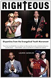 Righteous: Dispatches from the Evangelical Youth Movement by Lauren Sandler (2007-08-28)