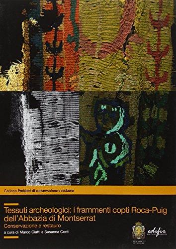 Tessuti archeologici. i frammenti copti roca-puig dell'abbazia di montserrat. conservazione e restauro. ediz. illustrata