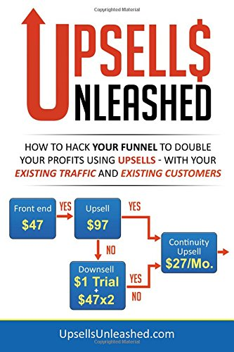 Upsells Unleashed: How to Hack Your Sales Funnel to Double Your Profits Using Upsells –  With Your Existing Traffic and Existing Customers por Veena Prashanth