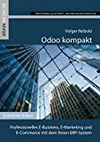 Odoo kompakt: Professionelles E-Business, E-Marketing und E-Commerce mit dem freien ERP-System (Enterprise.Edition)