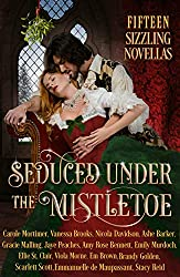 Seduced Under the Mistletoe: 15 Passionate Historical Romances Christmas Anthology Boxed Set